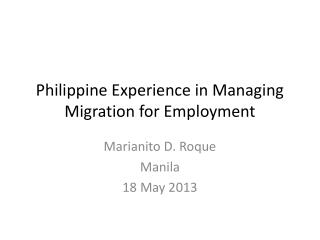 Philippine Experience in Managing Migration for Employment