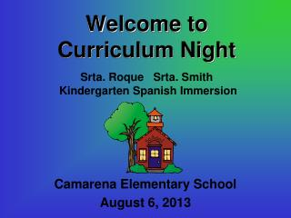 Welcome to  Curriculum Night Srta .  Roque Srta. Smith  Kindergarten  Spanish Immersion