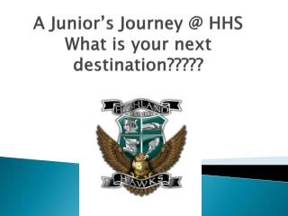 A Junior's Journey @ HHS What is your next destination?????