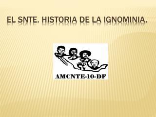 EL SNTE. HISTORIA DE LA IGNOMINIA.