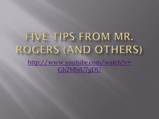 Five tips from Mr. Rogers (and others)