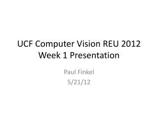 UCF Computer Vision REU 2012 Week 1 Presentation