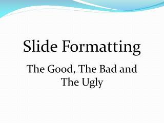 Slide Formatting