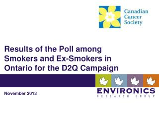 R e sults  of the Poll among Smokers and Ex-Smokers in Ontario for the D2Q Campaign