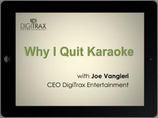 w ith  Joe  Vangieri CEO DigiTrax Entertainment