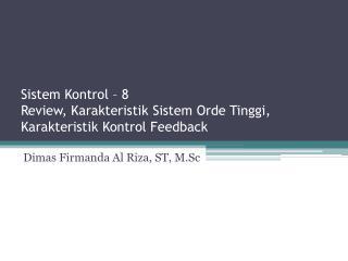 Sistem Kontrol  – 8 Review,  Karakteristik Sistem Orde Tinggi ,  Karakteristik Kontrol  Feedback