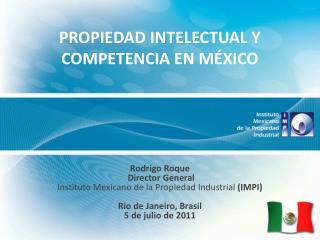 PROPIEDAD INTELECTUAL Y  COMPETENCIA EN M�XICO