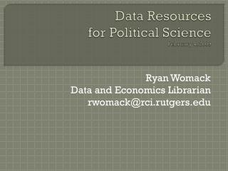 Data Resources for Political Science February 4, 2009