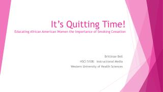 It�s Quitting Time! Educating African American Women the Importance of Smoking Cessation