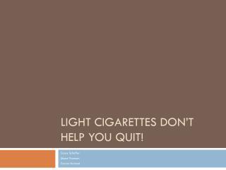 Light Cigarettes don't help you quit!