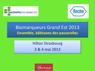 Biomarqueurs Grand Est  2013 Ensemble, bâtissons des  passerelles