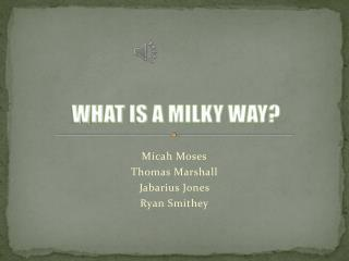 WHAT IS A MILKY WAY?