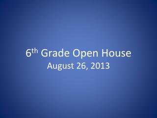 6 th  Grade Open House August 26, 2013