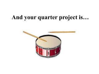 And your quarter project is…
