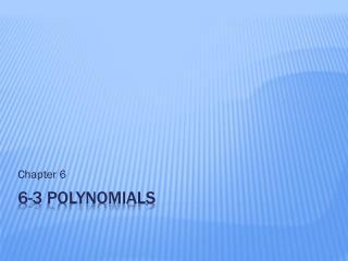 6-3 Polynomials