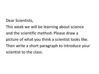 Dear Scientists, This week we will be learning about  science