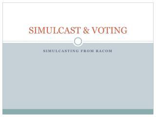 SIMULCAST  VOTING