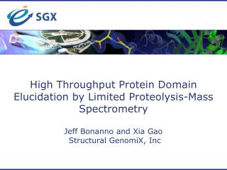 High Throughput Protein Domain Elucidation by Limited Proteolysis-Mass Spectrometry  Jeff Bonanno and Xia Gao  Structura