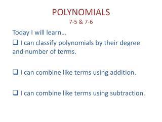 POLYNOMIALS 7-5 & 7-6