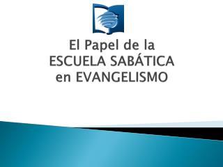 El Papel de la ESCUELA SABÁTICA en EVANGELISMO