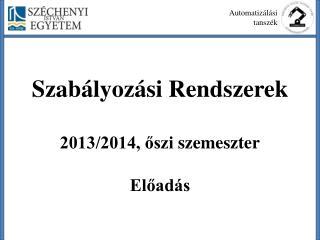 Szabályozási  Rendszerek 2013/2014, őszi  szemeszter Előadás