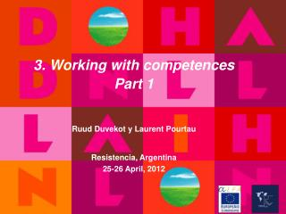 3. Working with competences Part 1 Ruud Duvekot y Laurent Pourtau Resistencia, Argentina