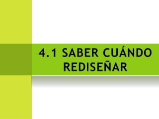 4.1 SABER CUÁNDO  REDISEÑAR