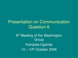 Presentation on Communication Question 6