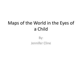 Maps of the World in the Eyes of a Child