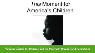 This  Moment for  America�s Children