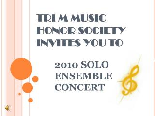 TRI M MUSIC HONOR SOCIETY INVITES YOU TO