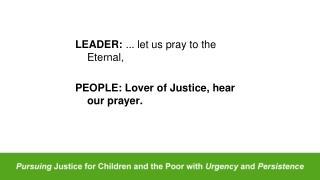 LEADER:  ...  l et  us pray to the  Eternal,  PEOPLE: Lover of Justice, hear our  prayer.