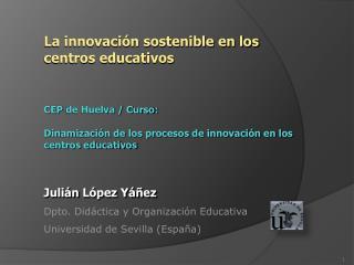 La innovaci�n sostenible en los centros educativos CEP  de Huelva / Curso :
