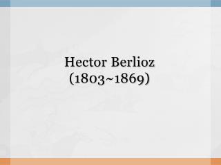 Hector Berlioz (1803~1869)