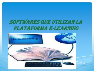 SOFTWARES QUE UTILIZAN LA PLATAFORMA E-LEARNING