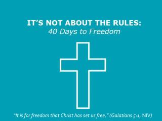 """It is for freedom that Christ has set us free,"" (Galatians 5:1,  NIV )"