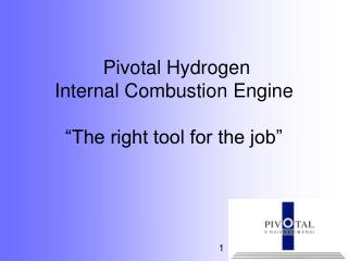Pivotal Hydrogen  Internal Combustion Engine    The right tool for the job