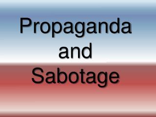 Propaganda and Sabotage