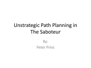 Unstrategic  Path Planning in The Saboteur