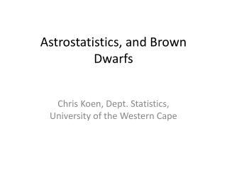 Astrostatistics , and Brown Dwarfs