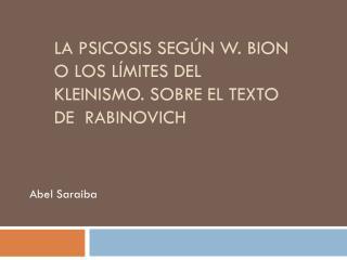 La psicosis según W.  Bion  o los límites del  kleinismo . Sobre el texto de   Rabinovich