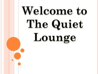 Welcome to The Quiet Lounge