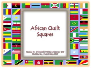African Quilt  Squares Created by:  Dornswalo Wilkins- McCorey , GRT