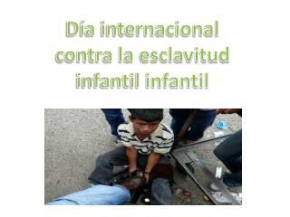 Día  internacional contra la esclavitud infantil infantil