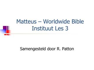 Matteus  – Worldwide Bible  Instituut  Les  3