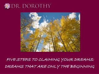 FIVE STEPS TO  CLAIMING  YOUR  DREAMS: DREAMS  THAT ARE ONLY THE BEGINNING