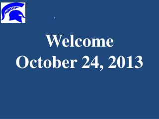 Welcome October 24, 2013