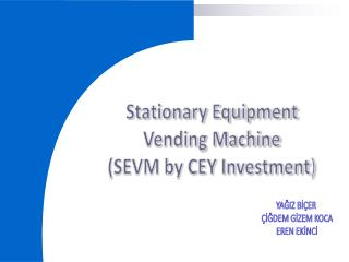 Stationary Equipment Vending Machine (SEVM by CEY Investment )