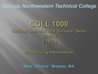COLL 1000 College Success and Survival Skills 2/11/14 2/18/14 Processing Information