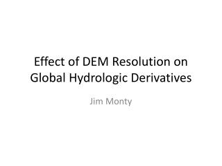 Effect of DEM Resolution on Global Hydrologic Derivatives